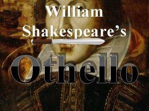 William Shakespeares Othello The Bard William Shakespeare was
