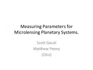 Measuring Parameters for Microlensing Planetary Systems Scott Gaudi