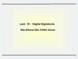 Lect 15 Digital Signatures RSA El Gamal DSA