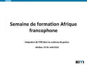 Semaine de formation Afrique francophone Intgration de lITIE