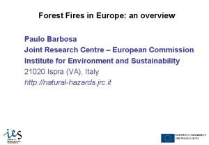 Forest Fires in Europe an overview Paulo Barbosa