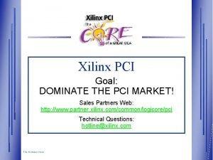 Xilinx PCI Goal DOMINATE THE PCI MARKET Sales