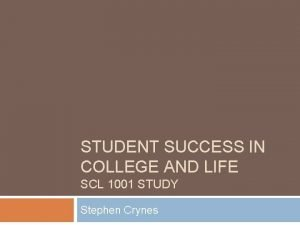 STUDENT SUCCESS IN COLLEGE AND LIFE SCL 1001