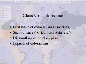 Class 9 b Colonialism First wave of colonialism