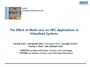 KAIST Computer Architecture Lab The Effect of Multicore