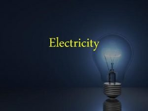 Electricity What is Electricity Electricity refers to the