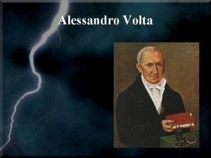 Alessandro Volta A brief history of Alessandro Volta