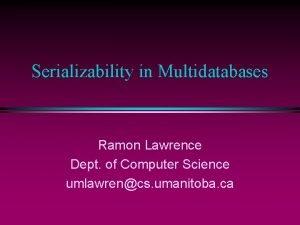 Serializability in Multidatabases Ramon Lawrence Dept of Computer