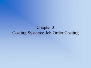 Chapter 3 Costing Systems Job Order Costing Uses