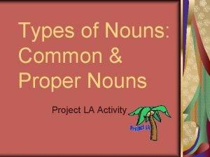 Types of Nouns Common Proper Nouns Project LA