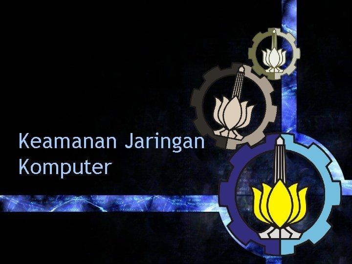 Keamanan Jaringan Komputer OLEH Cakra Wijaya Kusuma Rahadi