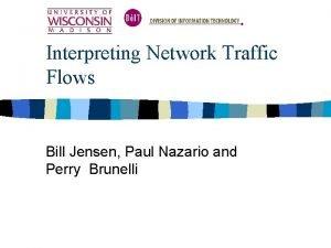 Interpreting Network Traffic Flows Bill Jensen Paul Nazario