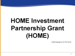 HOME Investment Partnership Grant HOME HOME Regulations 24