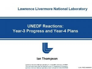 Lawrence Livermore National Laboratory UNEDF Reactions Year3 Progress