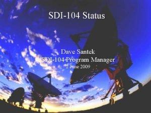 SDI104 Status Dave Santek SDI104 Program Manager 2
