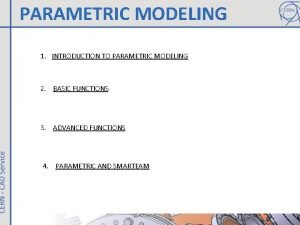 PARAMETRIC MODELING 1 INTRODUCTION TO PARAMETRIC MODELING 2