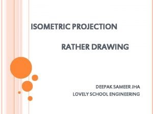 ISOMETRIC PROJECTION RATHER DRAWING DEEPAK SAMEER JHA LOVELY