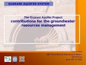 GUARANI AQUIFER SYSTEM The Guarani Aquifer Project contributions