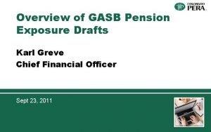 Overview of GASB Pension Exposure Drafts Karl Greve
