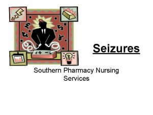 Seizures Southern Pharmacy Nursing Services What are seizures