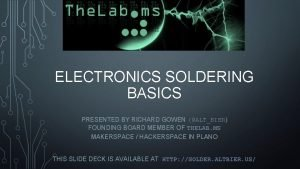 ELECTRONICS SOLDERING BASICS PRESENTED BY RICHARD GOWEN ALTBIER