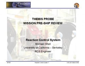 THEMIS PROBE MISSION PRESHIP REVIEW Reaction Control System