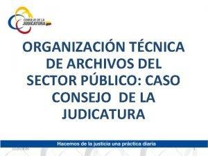 ORGANIZACIN TCNICA DE ARCHIVOS DEL SECTOR PBLICO CASO
