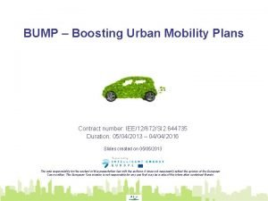 BUMP Boosting Urban Mobility Plans Contract number IEE12672SI