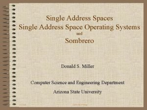 Single Address Spaces Single Address Space Operating Systems