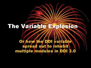 The Variable Explosion Or how the DDI variable
