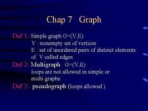 Chap 7 Graph Def 1 Simple graph GV