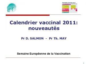 Calendrier vaccinal 2011 nouveauts Pr D SALMON Pr