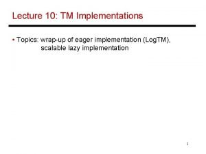 Lecture 10 TM Implementations Topics wrapup of eager