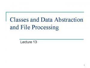Classes and Data Abstraction and File Processing Lecture
