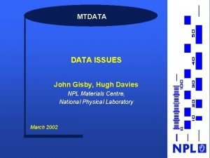 MTDATA ISSUES John Gisby Hugh Davies NPL Materials