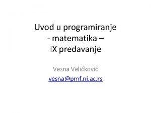 Uvod u programiranje matematika IX predavanje Vesna Velikovi