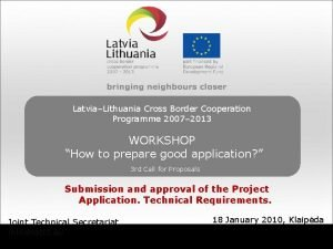 LatviaLithuania Cross Border Cooperation Programme 2007 2013 WORKSHOP