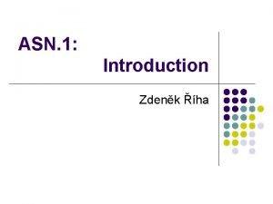 ASN 1 Introduction Zdenk ha ASN 1 l