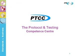 The Protocol Testing Competence Centre 1 In Pursuit