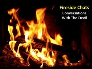 Fireside Chats Conversations With The Devil Fireside Chats
