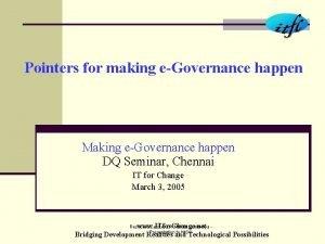 Pointers for making eGovernance happen Making eGovernance happen