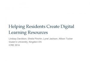 Helping Residents Create Digital Learning Resources Lindsay Davidson