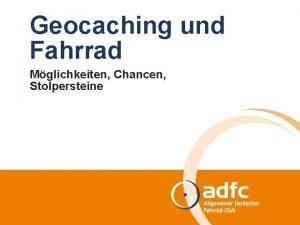 Geocaching und Fahrrad Mglichkeiten Chancen Stolpersteine Inhalt des