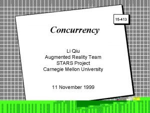 15 413 Concurrency Li Qiu Augmented 2 Reality