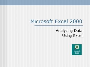 Microsoft Excel 2000 Analyzing Data Using Excel Excel