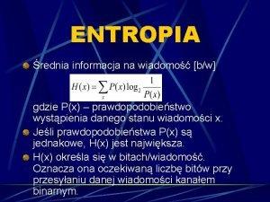 ENTROPIA rednia informacja na wiadomo bw gdzie Px