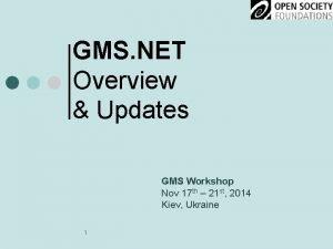 GMS NET Overview Updates GMS Workshop Nov 17