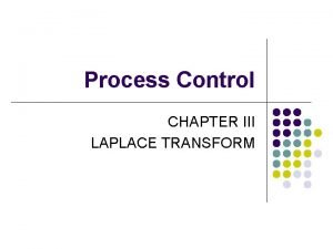 Process Control CHAPTER III LAPLACE TRANSFORM l The