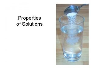 Properties of Solutions A Solution is A homogeneous