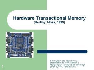 Hardware Transactional Memory Herlihy Moss 1993 1 Some